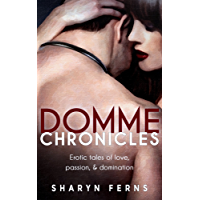 Domme Chronicles: Erotic tales of love, passion, & domination: (Female domination, male submission: Femdom stories) (English Edition)