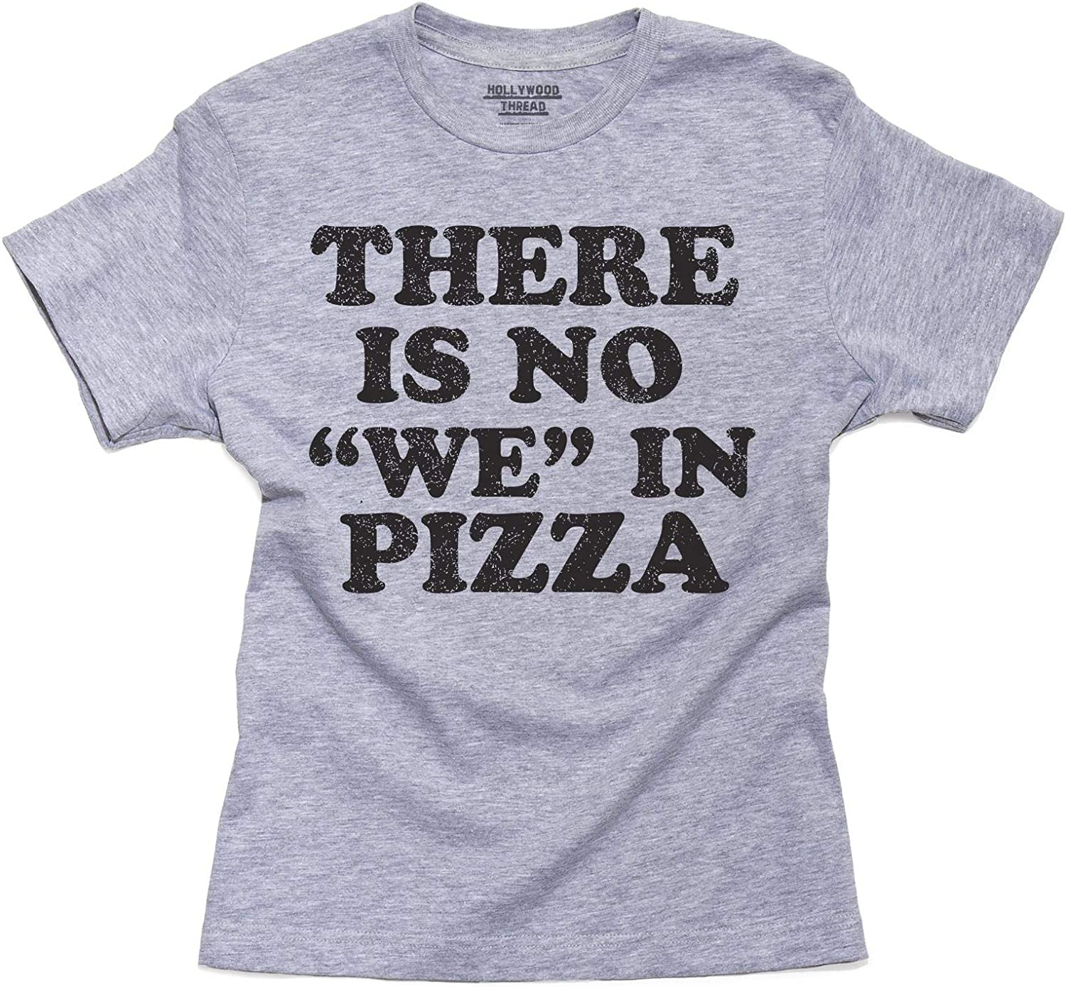Hilarious There is No We in Pizza Youth Size T-Shirt