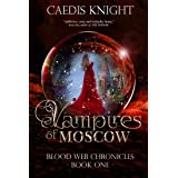 Vampires of Moscow : A Dark, Funny & Sexy Urban Paranormal Romance Series (Blood Web Chronicles Book 1)