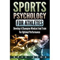 Sports Psychology for Athletes 2.0: Develop a Champion Mindset and Train for Optimal Performance (English Edition)