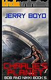 Charlie's Planet (Bob and Nikki Book 5)