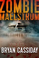 Zombie Maelstrom (Zombie Apocalypse:  The Chad Halverson Series Book 1) Kindle Edition