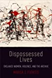 Dispossessed Lives: Enslaved Women, Violence, and