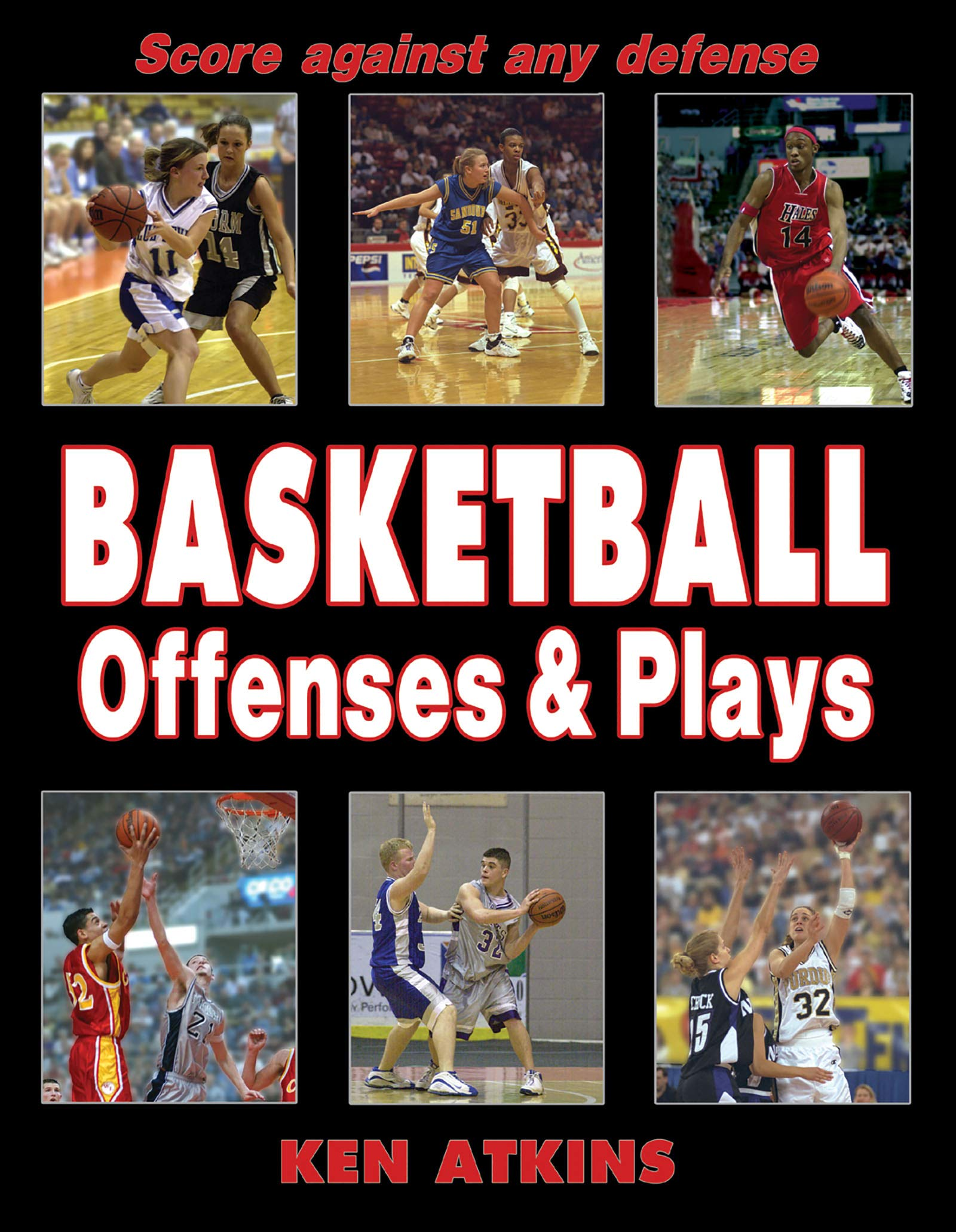 Basketball Offenses & Plays: Kenneth W. Atkins, Kenneth Atkins:  9780736048477: Amazon.com: Books