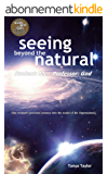 Seeing Beyond the Natural, Student: Me... Professor: God (English Edition)