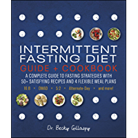 Intermittent Fasting Diet Guide and Cookbook: A Complete Guide to Fasting Strategies with 50+ Satisfying Recipes and 4…