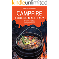 Campfire Cooking Made Easy: 40 Quick and Easy Campfire Recipes