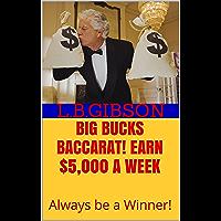 BIG BUCKS BACCARAT! Earn $5,000 a Week: Always be a Winner! (English Edition)