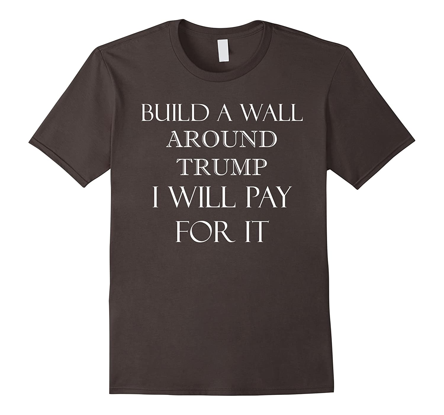 Build a WALL Around Trump Anti-Trump Shirt nevertrump-CD