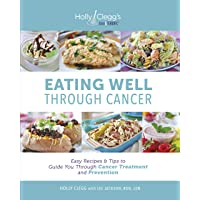 Eating Well Through Cancer: Easy Recipes & Tips to Guide you Through Treatment and...