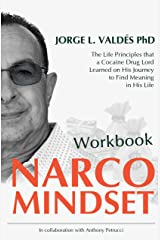 Narco Mindset Workbook: The Life Principles that a Cocaine Drug Lord Learned on His Journey to Find Meaning in His Life Kindle Edition