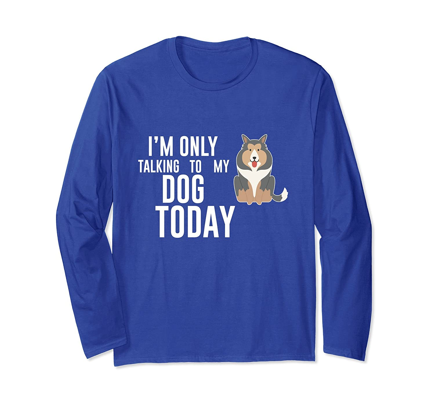 Only Talking To My Dog Today Dog Lover Long Sleeve- TPT