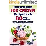 Homemade Ice Cream Recipe Book: 60 Easy & Delicious Recipes for Traditional Ice Cream & Frozen Yogurt, Keto & Vegan Frozen De