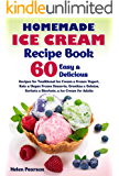 Homemade Ice Cream Recipe Book: 60 Easy & Delicious Recipes for Traditional Ice Cream & Frozen Yogurt, Keto & Vegan…