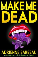 Make Me Dead: A Vampyres of Hollywood Mystery Kindle Edition