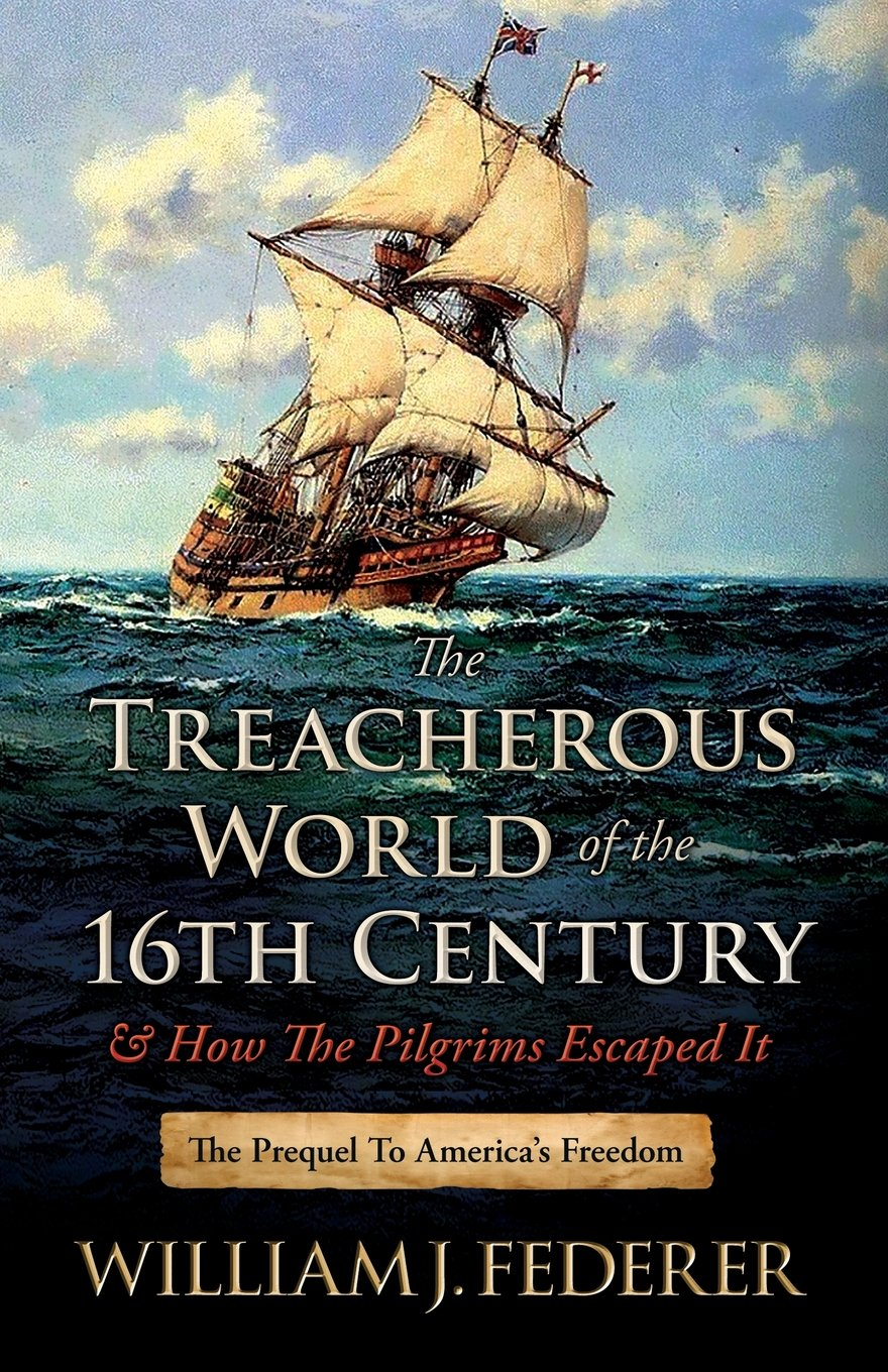 Download The Treacherous World of the 16th Century & How the Pilgrims Escaped It: The Prequel to America's Freedom pdf