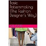 Basic Patternmaking (The Fashion Designer's Way) (Volume Book 1)