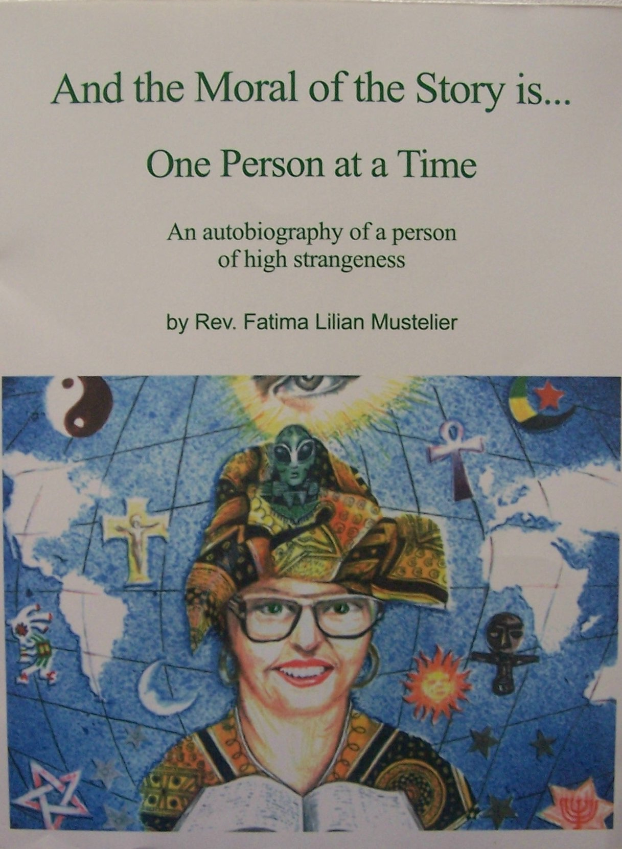 Image for And the Moral of the Story is...One Person at a Time: An autobiography of a person of high strangeness by Mustelier, Fatime Lilian