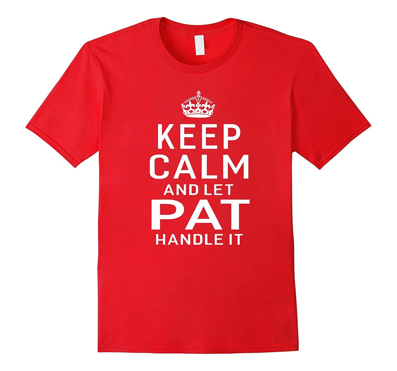 Keep Calm Let Pat Handle It Funny Gift Name T-shirt Women-Art
