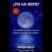 ¡Yo lo hice!: Tú también puedes crear tu futuro y cumplir tus sueños (Spanish Edition)