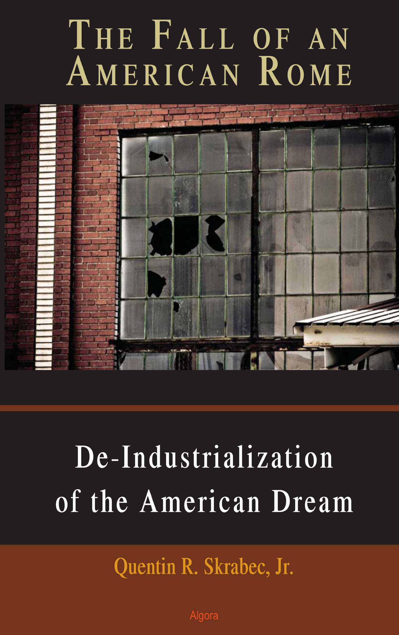 The Fall of an American Rome: De-Industrialization of the American Dream