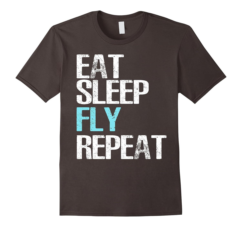Eat Sleep Fly Repeat T-Shirt Cool Pilot & Aviator Gift Shirt-ah my shirt one gift