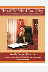 Through the Political Glass Ceiling: Race to Prime Ministership by Trinidad and Tobago's First Female, Kamla Persad-Bissessar Kindle Edition