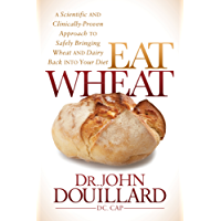 Eat Wheat: A Scientific and Clinically-Proven Approach to Safely Bringing Wheat and Dairy Back Into Your Diet (English Edition)