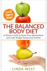 The Balanced Body Diet - Kickstart Your Metabolism With Ancient Taoist Secrets: Lose 20 Pounds in 28 Days and Drink Wine! UnLock the Secrets to Permanent ... with the Law of Attraction Book 4) Kindle Edition