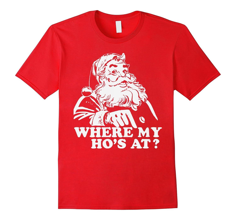 Where My Hos At Christmas Santa T-Shirt Funny Ho's Xmas Tee-Art