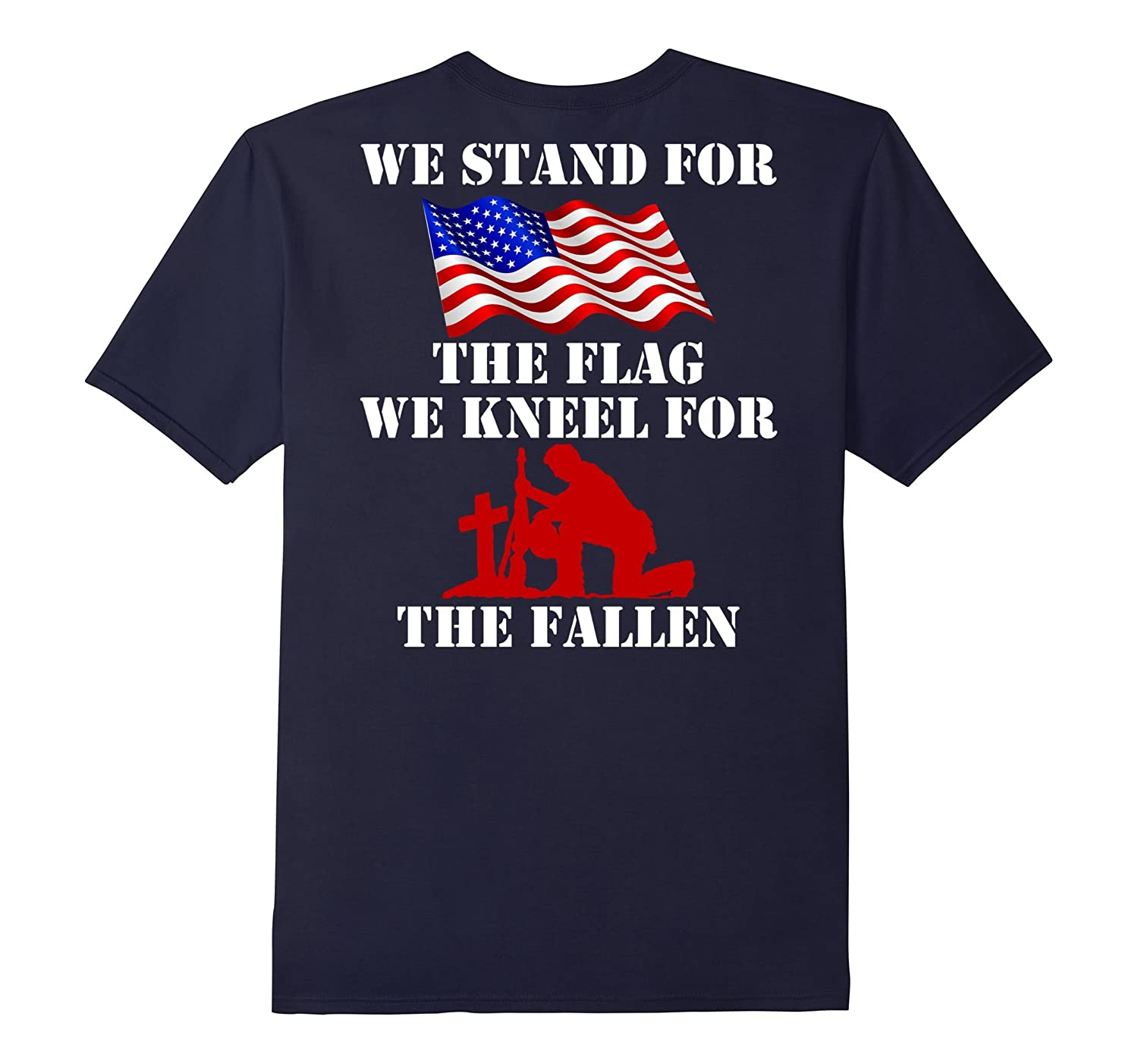 We Stand for the Flag - Kneel for the Fallen Soldier Shirt-CL