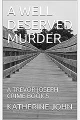 A WELL DESERVED MURDER: A TREVOR JOSEPH CRIME BOOK 5 (TREVOR JOSEPH CRIME BOOKS) Kindle Edition