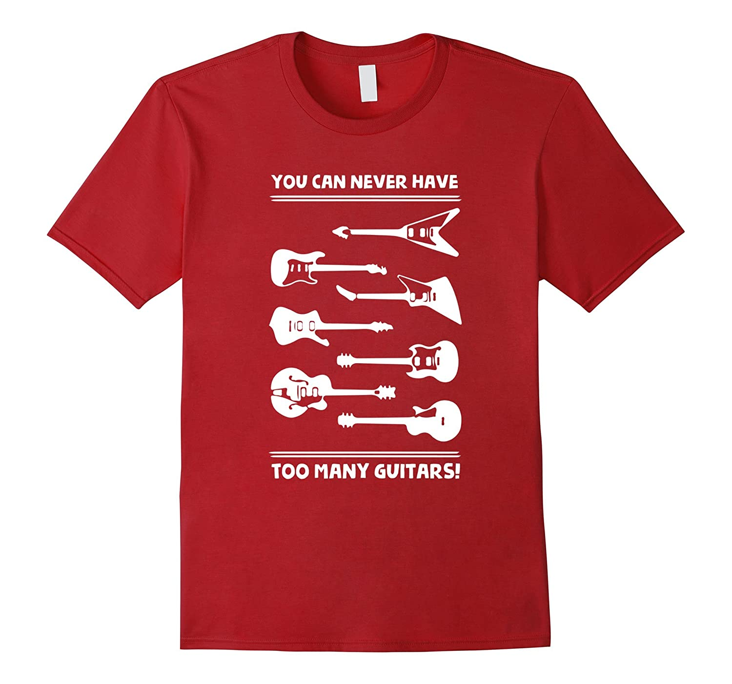 af613bb4553 You Can Never Have Too Many Guitars T-Shirt-TD – Teedep