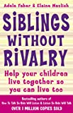 Siblings Without Rivalry: How to Help Your Children Live Together So You Can Live Too (How to Help Your Child) by Adele Faber (22-Jul-1999) Paperback
