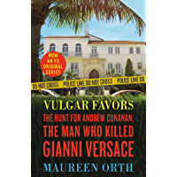 Vulgar Favors: The Hunt for Andrew Cunanan, the Man Who Killed Gianni Versace (English Edition)