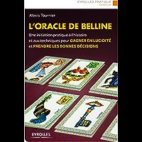 L'oracle de Belline: Une initiation pratique à l'histoire et aux techniques pour gagner en lucidité et prendre les bonnes décisions (Eyrolles Pratique)