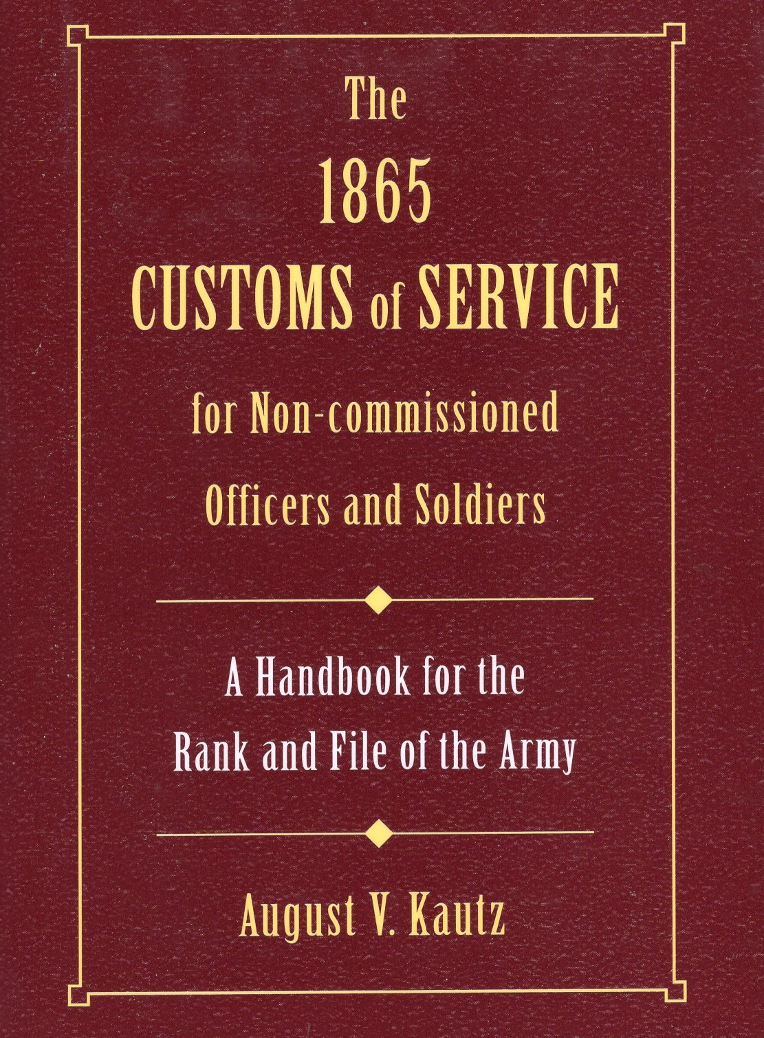 1865 Customs of Service for Non-Commissioned Officers & Soldiers, The: A  Handbook for the Rank and File of the Army: August Kautz: 0011557003994: ...
