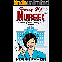 Hurry Up Nurse!: Memoirs of nurse training in the 1970s (Hurry up Nurse  Book 1)