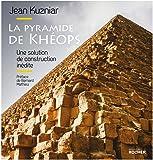 La pyramide de Khéops: Une solution de construction inédite