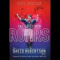 The Quiet Man Roars: The David Robertson Story (English Edition)