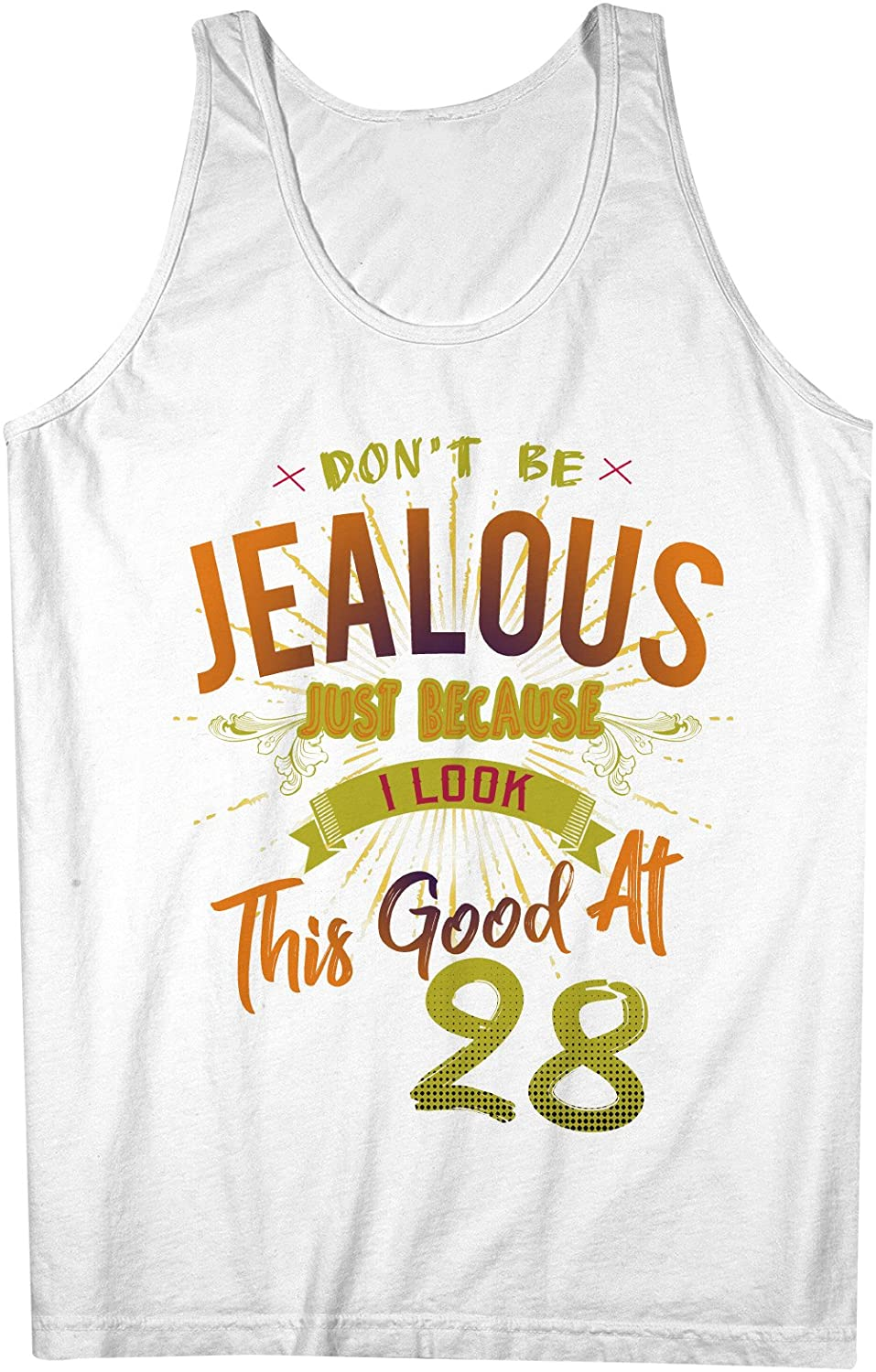 Dont Be Jealous I Look This Good At 28 Birthday Anniversary Mens Tank Top Sleeveless Shirt White X-Large
