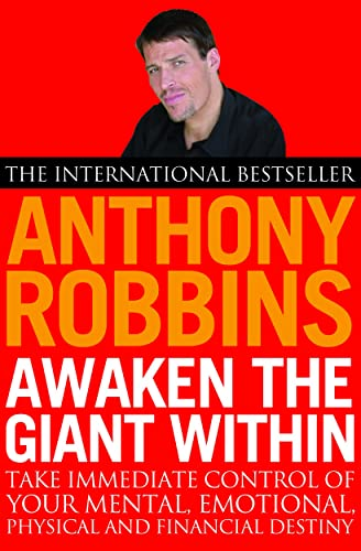 Awaken the Giant within: How to Take Immediate Control of Your Mental; Emotional; Physical and Financial Life