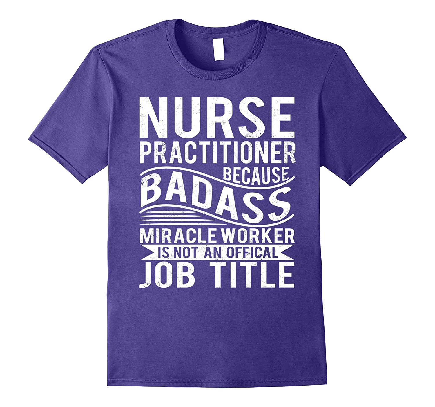 Nurse Practitioner Because Badass Miracle Worker T-shirt-TH