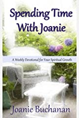 Spending Time With Joanie: A Weekly Devotional for Your Spiritual Growth Kindle Edition