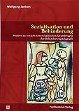 Sozialisation und Behinderung: Studien zu sozialwissenschaftlichen Grundfragen der Behindertenpädagogik (Dialektik der Be-Hinderung)