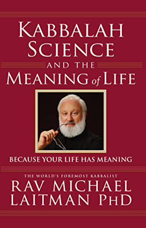 Kabbalah; Science and the Meaning of Life: Because Your Life Has Meaning