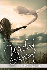 Wished Away: A Broken Fairy Tale Kindle Edition