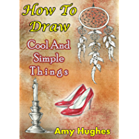 How to Draw Cool and Simple Things (Drawing Books Book 1) (English Edition)