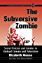 The Subversive Zombie: Social Protest and Gender in Undead Cinema and Television (Contributions to Zombie Studies)