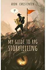 My Guide to RPG Storytelling (My Storytelling Guides Book 1) Kindle Edition